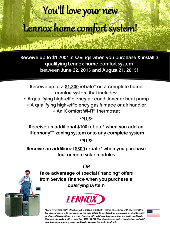Receive up to $1,700* in savings when you purchase & install a qualifying Lennox home comfort system between June 22, 2015 and August 21, 2015!