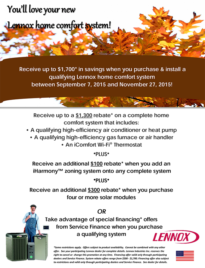 Receive up to $1,700* in savings when you purchase & install a qualifying Lennox home comfort system between September 7, 2015 and November 27, 2015!